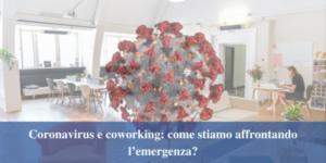 Coronavirus e coworking: come stiamo affrontando l'emergenza?