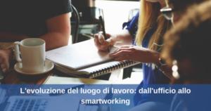 L'evoluzione del luogo di lavoro: dall'ufficio allo smartworking
