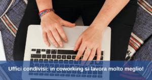 Uffici condivisi: in coworking si lavora molto meglio!